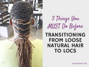 Three Things You MUST Do Before Transitioning to Locs - CURLYNUGROWTH.com