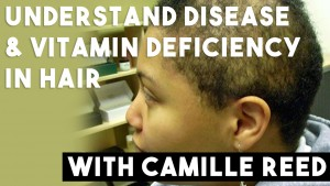 Understand Disease & Vitamin Deficiency Through Your Hair with Camille Reed - CURLYNUGROWTH.com
