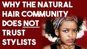 Why the Natural Hair Community Does NOT Trust Stylists - CURLYNUGROWTH.com