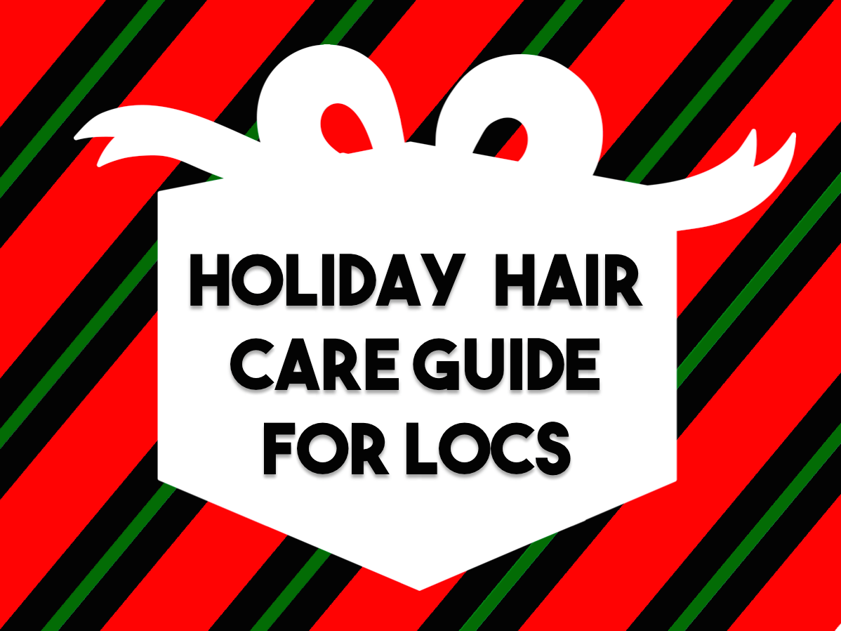 Holiday Hair Care Guide for Locs - CurlyNuGrowth.com
