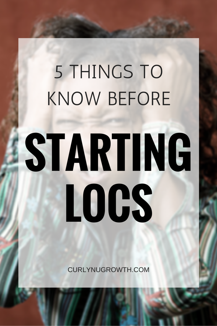 5 THINGS TO KNOW BEFORE STARTING LOCS - CURLYNUGROWTH.COM